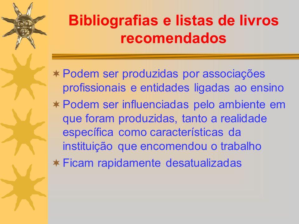 Bibliografias e listas de livros recomendados Podem ser produzidas por associações profissionais e entidades ligadas ao ensino Podem ser influenciadas