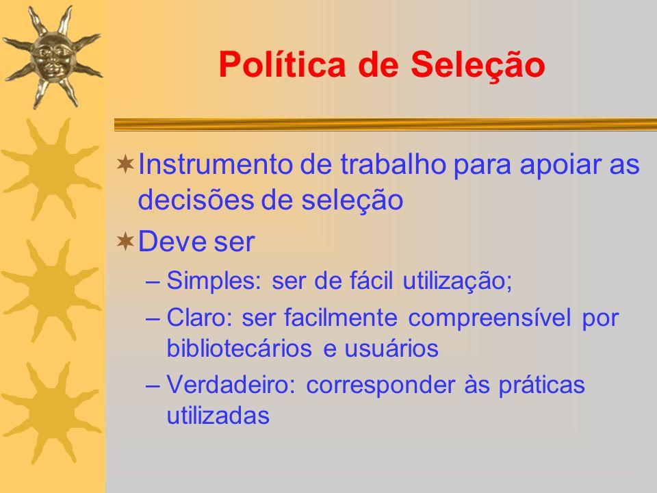 Política de Seleção Instrumento de trabalho para apoiar as decisões de seleção Deve ser –Simples: ser de fácil utilização; –Claro: ser facilmente comp