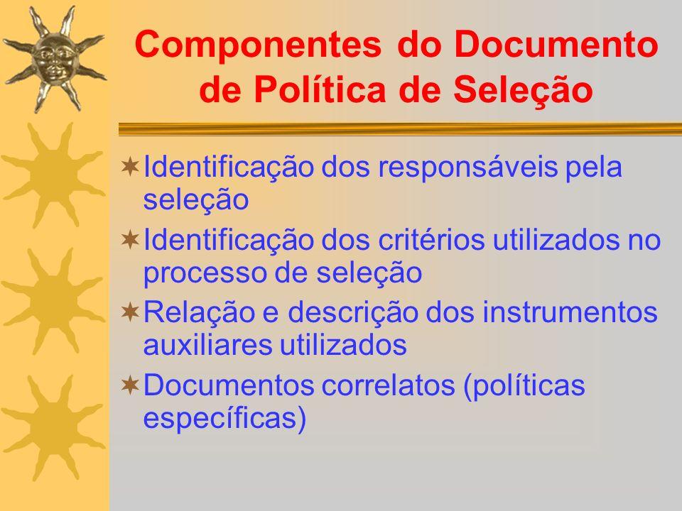 Componentes do Documento de Política de Seleção Identificação dos responsáveis pela seleção Identificação dos critérios utilizados no processo de sele
