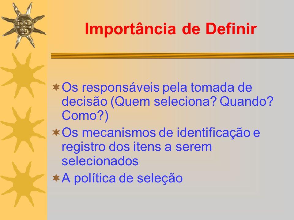 Importância de Definir Os responsáveis pela tomada de decisão (Quem seleciona? Quando? Como?) Os mecanismos de identificação e registro dos itens a se