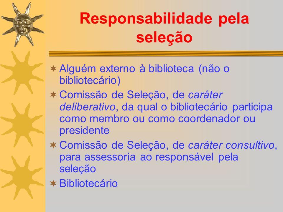 Responsabilidade pela seleção Alguém externo à biblioteca (não o bibliotecário) Comissão de Seleção, de caráter deliberativo, da qual o bibliotecário