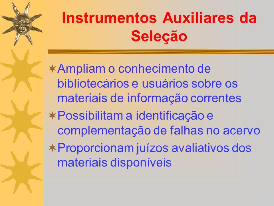Instrumentos Auxiliares da Seleção Ampliam o conhecimento de bibliotecários e usuários sobre os materiais de informação correntes Possibilitam a ident