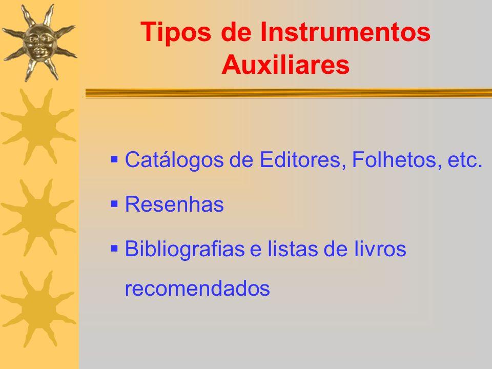 Tipos de Instrumentos Auxiliares Catálogos de Editores, Folhetos, etc. Resenhas Bibliografias e listas de livros recomendados