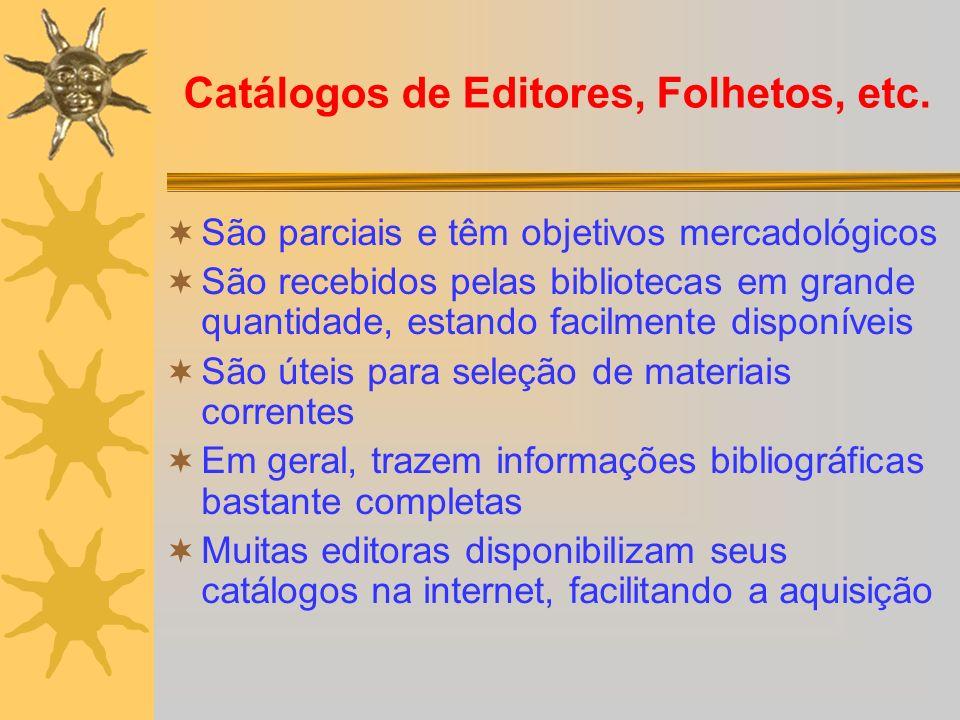 Catálogos de Editores, Folhetos, etc. São parciais e têm objetivos mercadológicos São recebidos pelas bibliotecas em grande quantidade, estando facilm