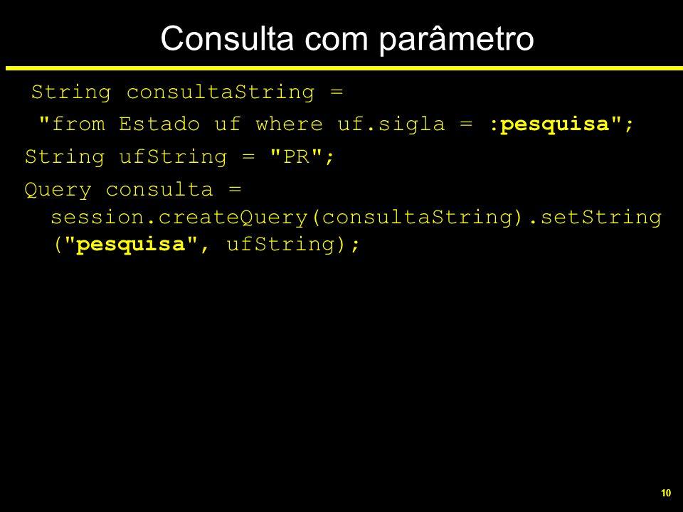 10 Consulta com parâmetro String consultaString =