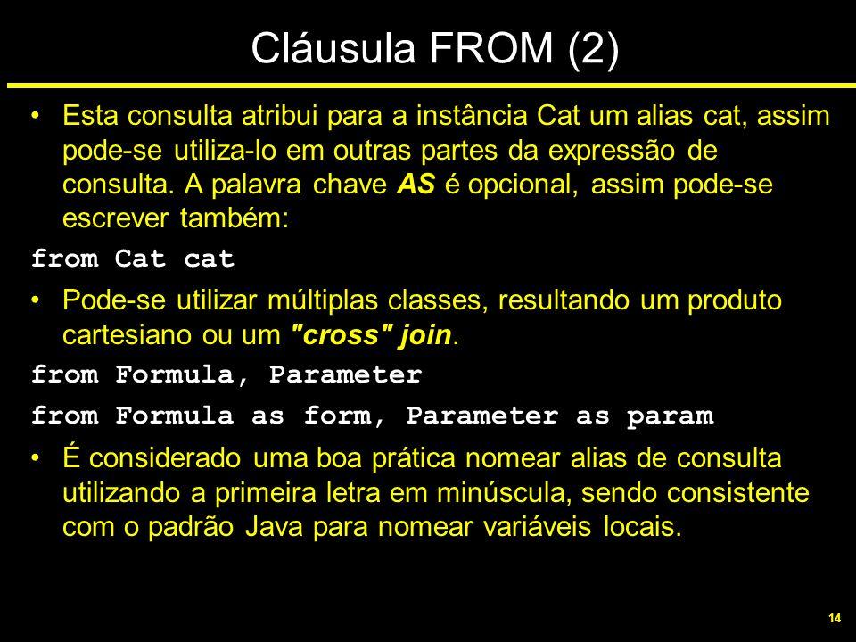 14 Cláusula FROM (2) Esta consulta atribui para a instância Cat um alias cat, assim pode-se utiliza-lo em outras partes da expressão de consulta. A pa