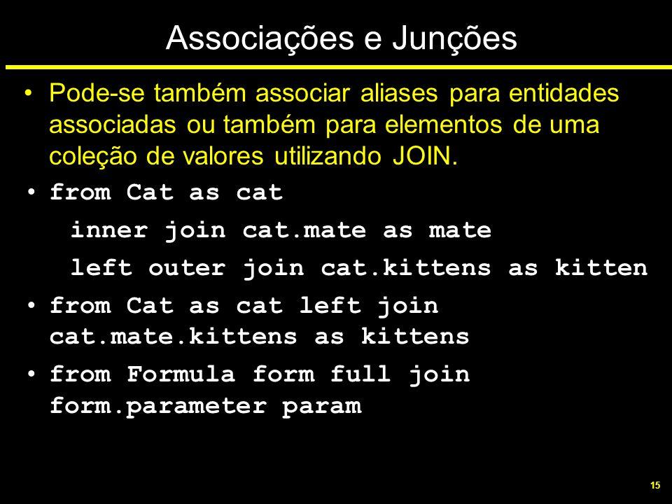15 Associações e Junções Pode-se também associar aliases para entidades associadas ou também para elementos de uma coleção de valores utilizando JOIN.