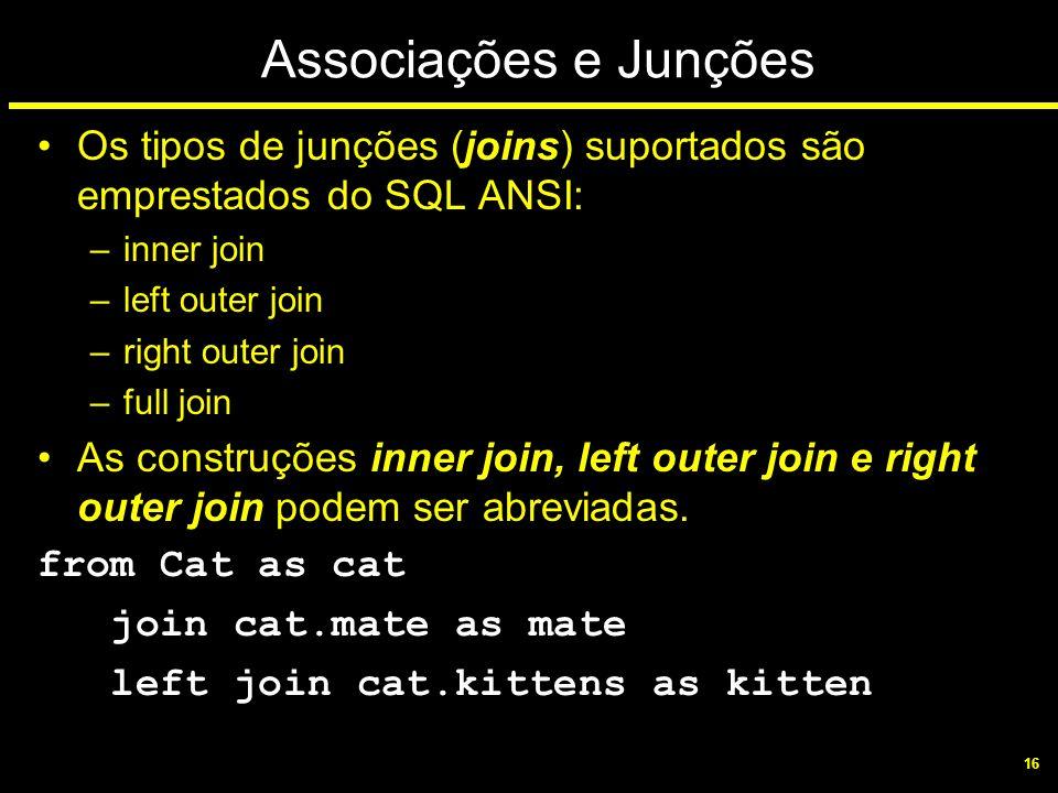 16 Associações e Junções Os tipos de junções (joins) suportados são emprestados do SQL ANSI: –inner join –left outer join –right outer join –full join