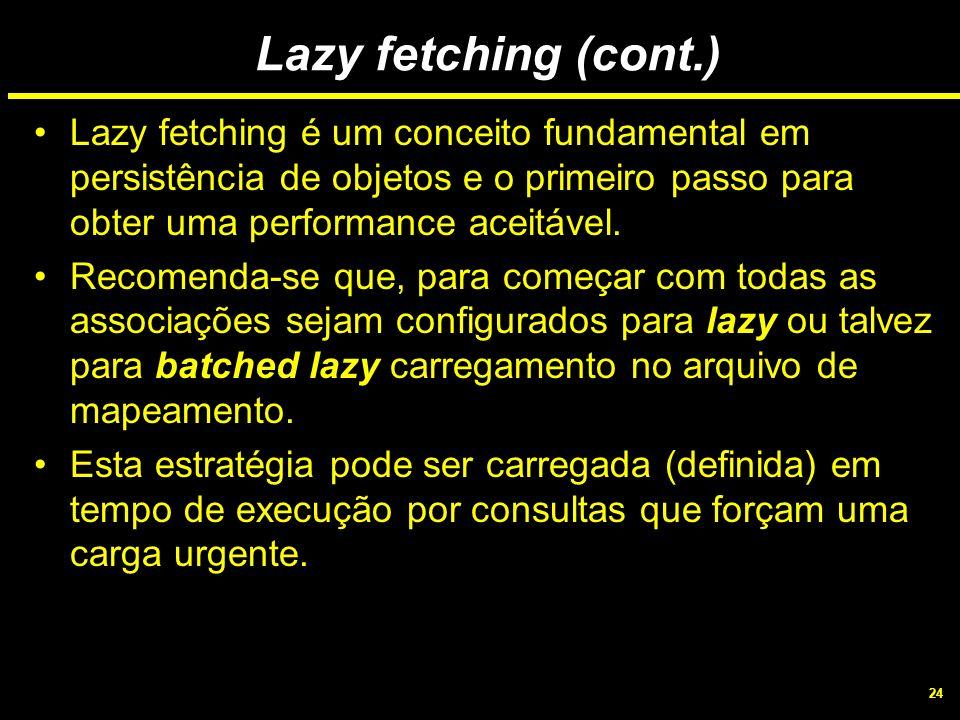 24 Lazy fetching (cont.) Lazy fetching é um conceito fundamental em persistência de objetos e o primeiro passo para obter uma performance aceitável. R