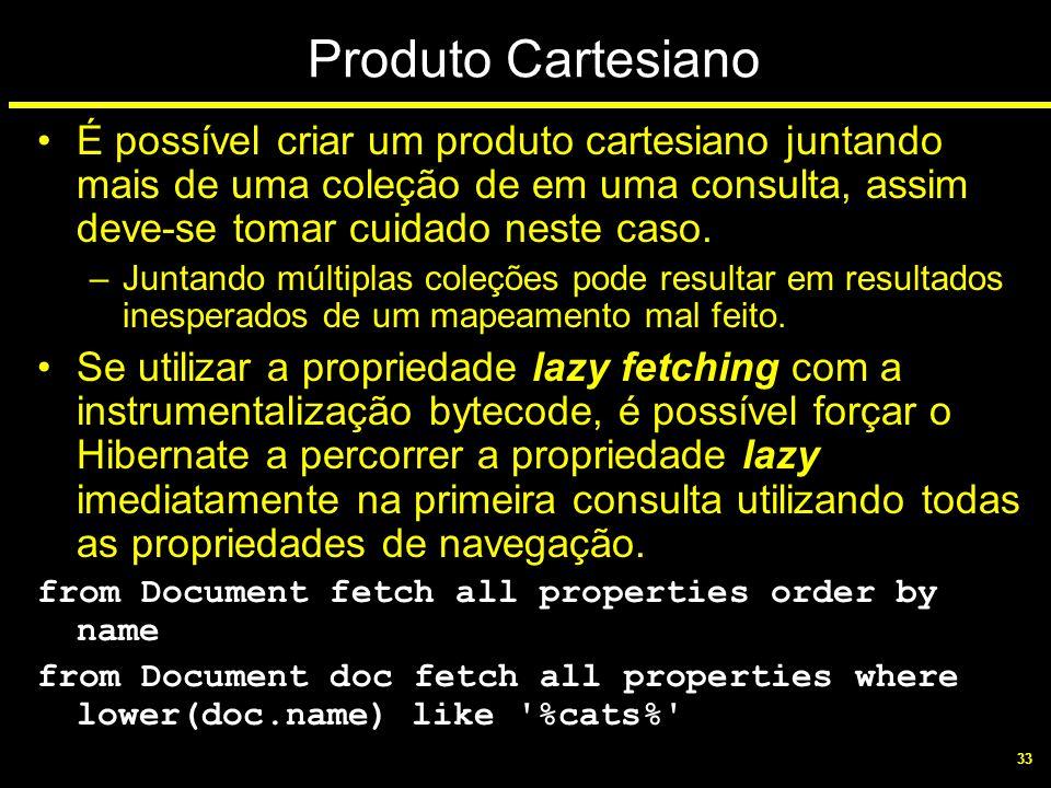 33 Produto Cartesiano É possível criar um produto cartesiano juntando mais de uma coleção de em uma consulta, assim deve-se tomar cuidado neste caso.