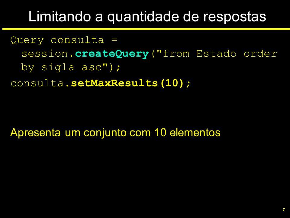 8 Utiliza SQL e limitador Query consulta = session.createSQLQuery( select {e.*} from estados {e} order by {e.sigla} ).