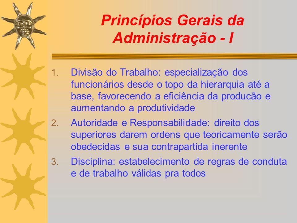 Princípios Gerais da Administração - I 1. Divisão do Trabalho: especialização dos funcionários desde o topo da hierarquia até a base, favorecendo a ef