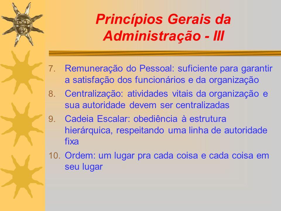 Princípios Gerais da Administração - III 7. Remuneração do Pessoal: suficiente para garantir a satisfação dos funcionários e da organização 8. Central