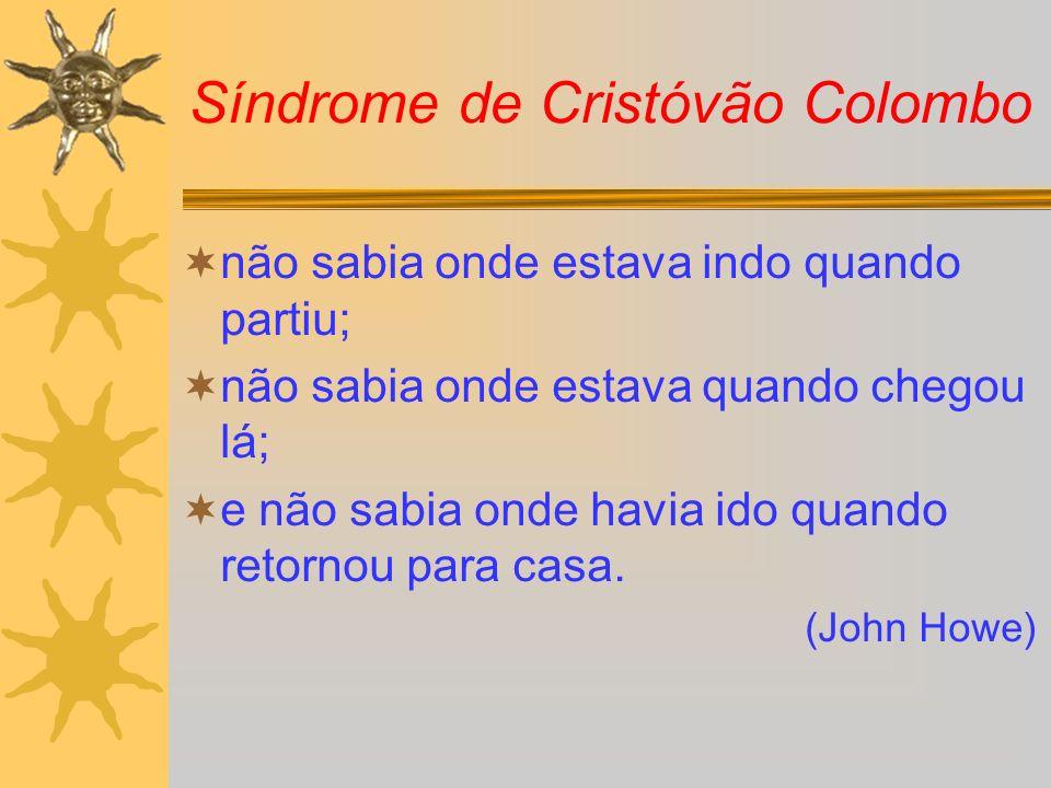 Síndrome de Cristóvão Colombo não sabia onde estava indo quando partiu; não sabia onde estava quando chegou lá; e não sabia onde havia ido quando reto