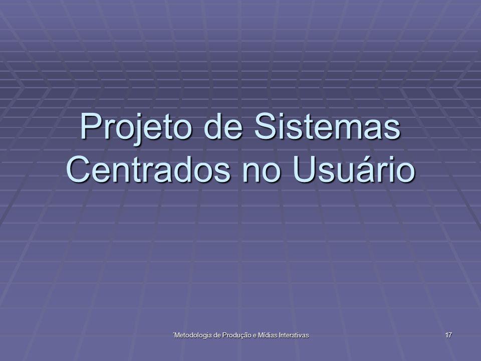 ´Metodologia de Produção e Mídias Interativas 17 Projeto de Sistemas Centrados no Usuário