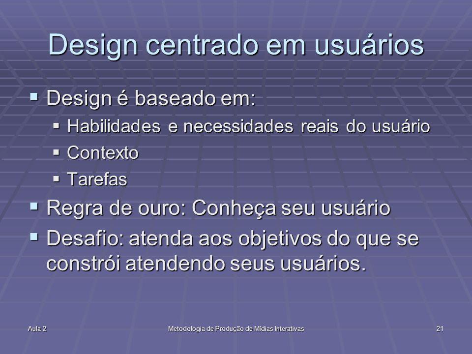 Aula 2Metodologia de Produção de Mídias Interativas21 Design centrado em usuários Design é baseado em: Design é baseado em: Habilidades e necessidades