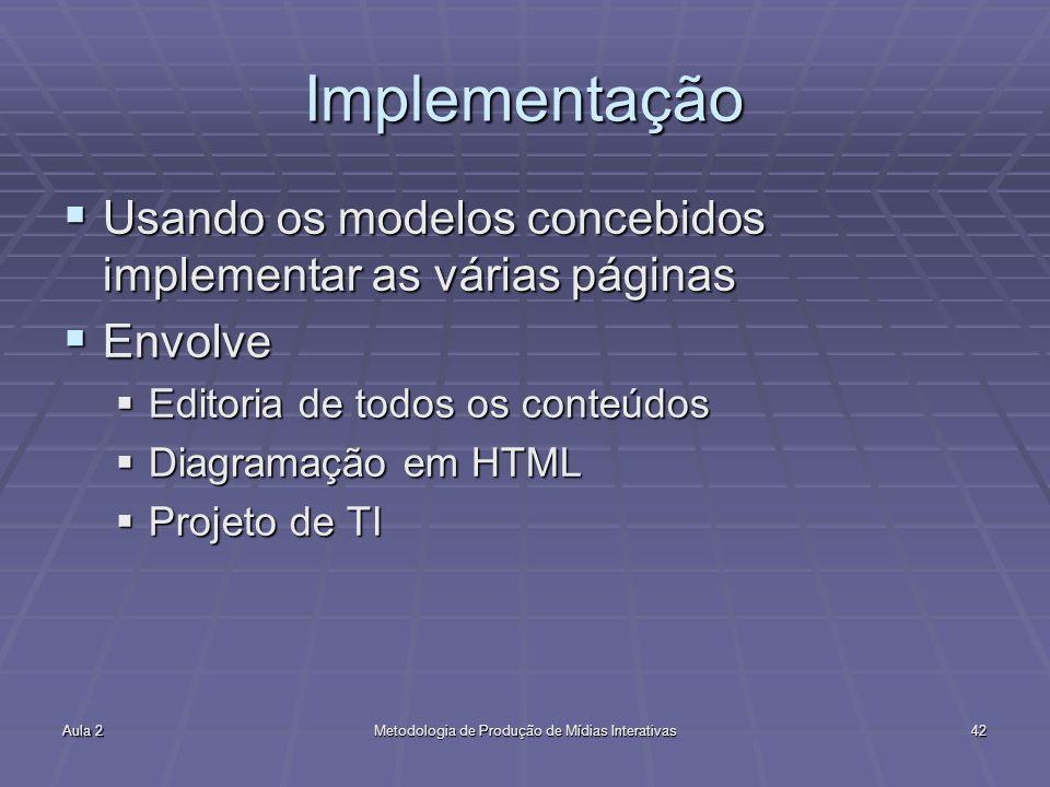 Aula 2Metodologia de Produção de Mídias Interativas42 Implementação Usando os modelos concebidos implementar as várias páginas Usando os modelos conce