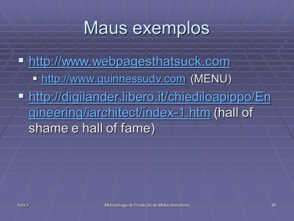 Aula 2Metodologia de Produção de Mídias Interativas46 Maus exemplos http://www.webpagesthatsuck.com http://www.webpagesthatsuck.com http://www.webpage