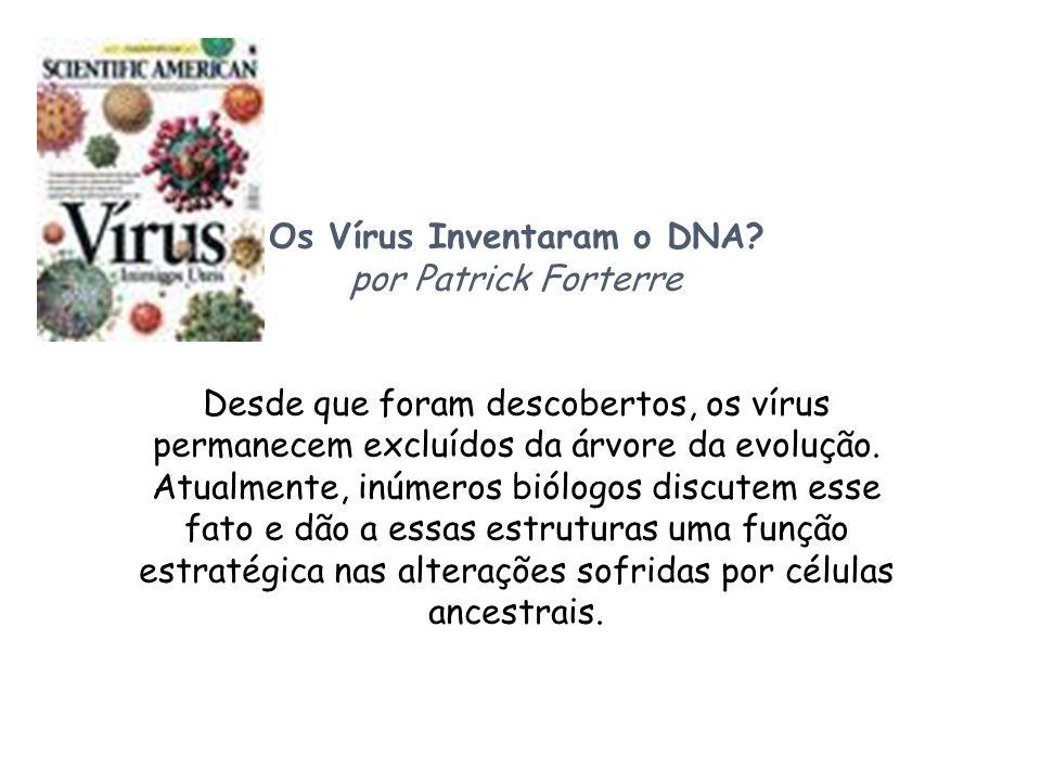 Os Vírus Inventaram o DNA? por Patrick Forterre Desde que foram descobertos, os vírus permanecem excluídos da árvore da evolução. Atualmente, inúmeros