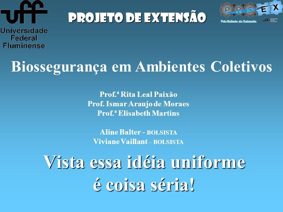 Biossegurança em Ambientes Coletivos Vista essa idéia uniforme é coisa séria! Prof.ª Rita Leal Paixão Prof. Ismar Araujo de Moraes Prof.ª Elisabeth Ma