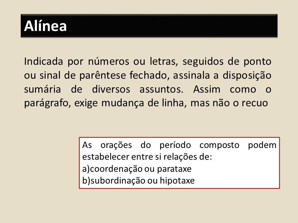 Alínea Indicada por números ou letras, seguidos de ponto ou sinal de parêntese fechado, assinala a disposição sumária de diversos assuntos. Assim como