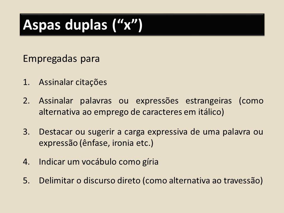 Aspas duplas (x) Empregadas para 1.Assinalar citações 2.Assinalar palavras ou expressões estrangeiras (como alternativa ao emprego de caracteres em it