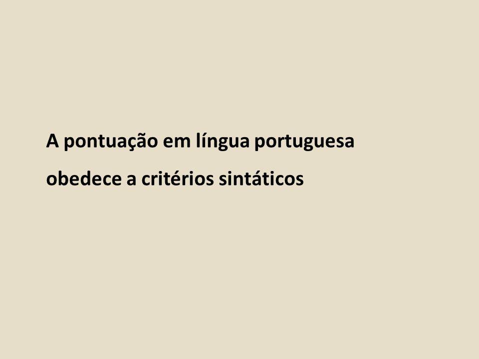 A pontuação em língua portuguesa obedece a critérios sintáticos