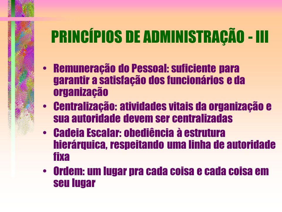 PRINCÍPIOS DE ADMINISTRAÇÃO - III Remuneração do Pessoal: suficiente para garantir a satisfação dos funcionários e da organização Centralização: ativi