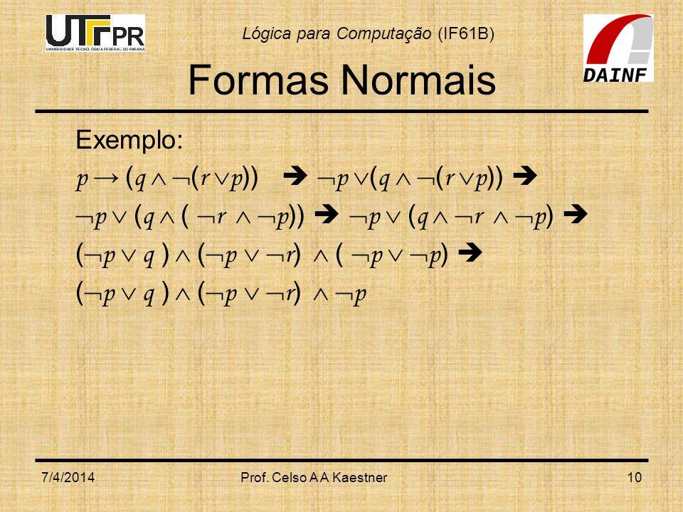 Lógica para Computação (IF61B) Formas Normais Exemplo: p ( q ( r p )) p ( q ( r p )) p ( q ( r p )) p ( q r p ) ( p q ) ( p r ) ( p p ) ( p q ) ( p r