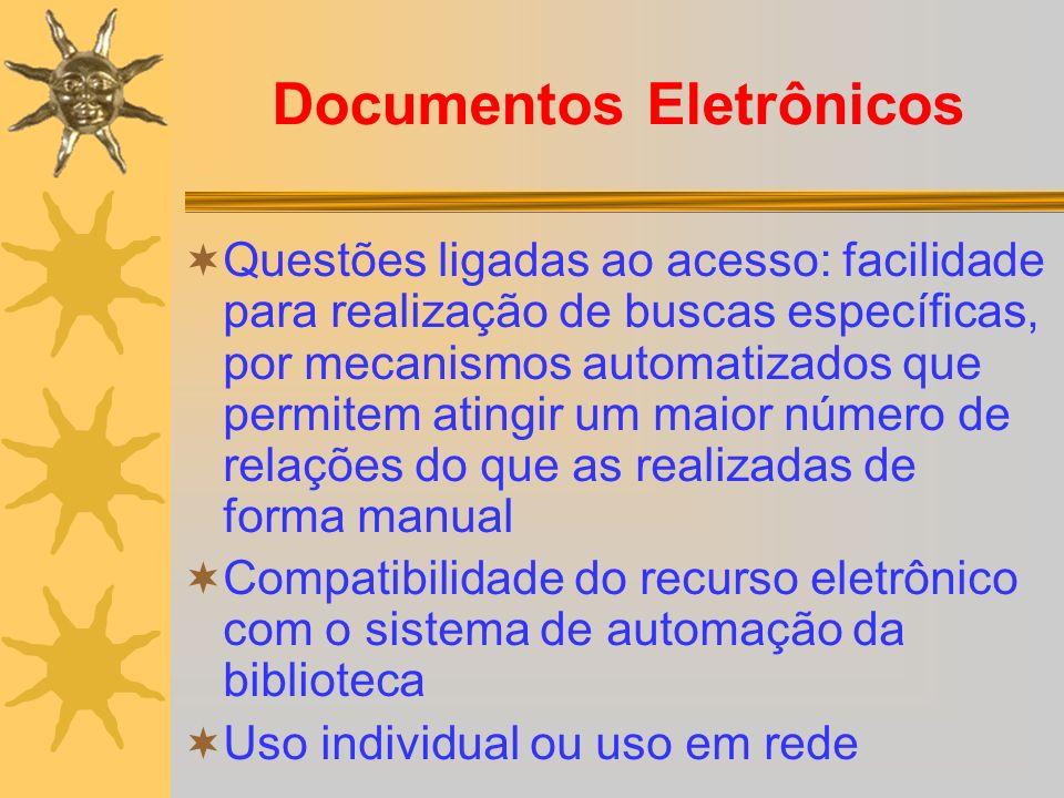 Documentos Eletrônicos Questões ligadas ao acesso: facilidade para realização de buscas específicas, por mecanismos automatizados que permitem atingir