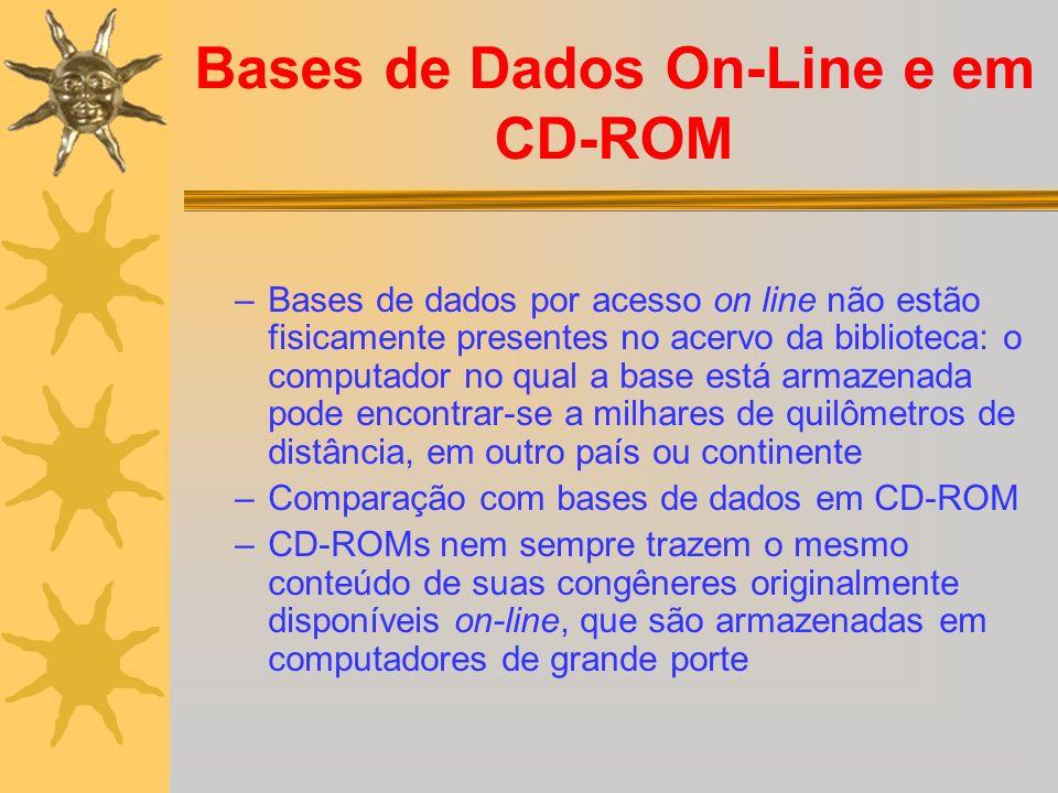 Bases de Dados On-Line e em CD-ROM –Bases de dados por acesso on line não estão fisicamente presentes no acervo da biblioteca: o computador no qual a