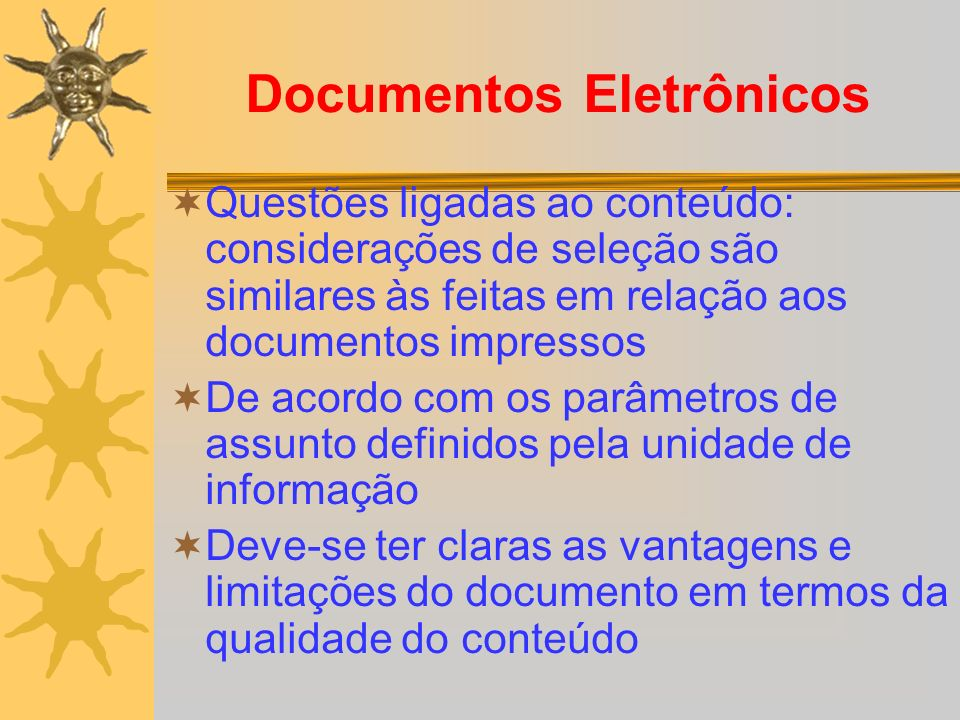 Documentos Eletrônicos Questões ligadas ao conteúdo: considerações de seleção são similares às feitas em relação aos documentos impressos De acordo co