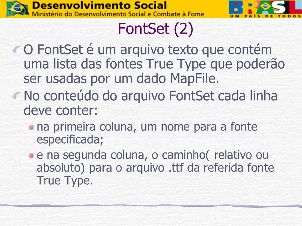 FontSet (2) O FontSet é um arquivo texto que contém uma lista das fontes True Type que poderão ser usadas por um dado MapFile. No conteúdo do arquivo