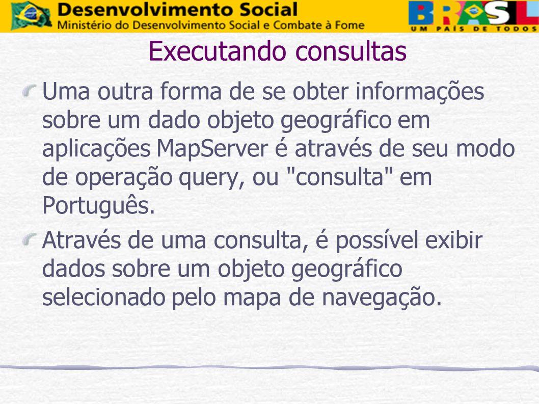 Executando consultas Uma outra forma de se obter informações sobre um dado objeto geográfico em aplicações MapServer é através de seu modo de operação