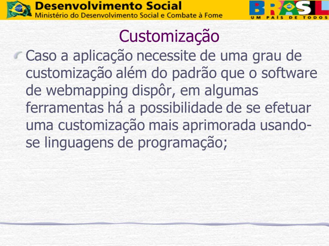 Caso a aplicação necessite de uma grau de customização além do padrão que o software de webmapping dispôr, em algumas ferramentas há a possibilidade d