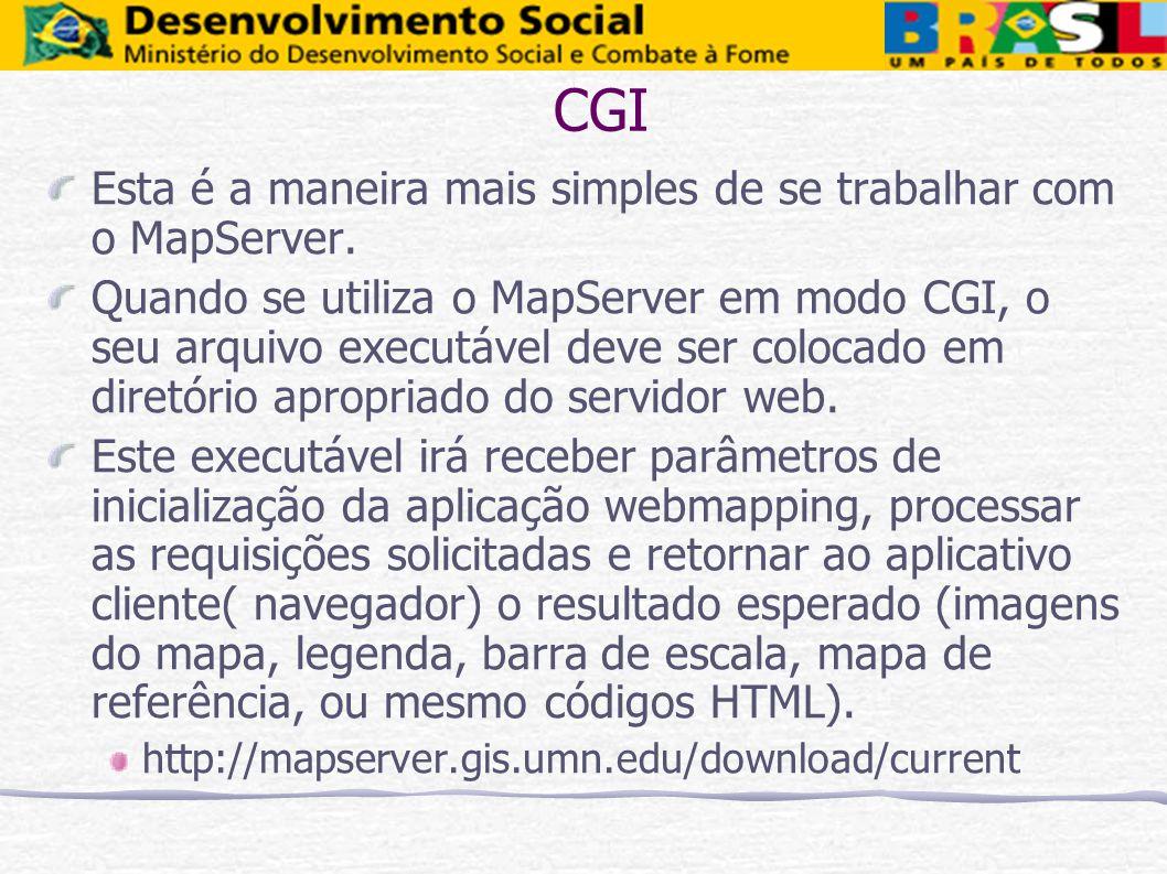 CGI Esta é a maneira mais simples de se trabalhar com o MapServer. Quando se utiliza o MapServer em modo CGI, o seu arquivo executável deve ser coloca
