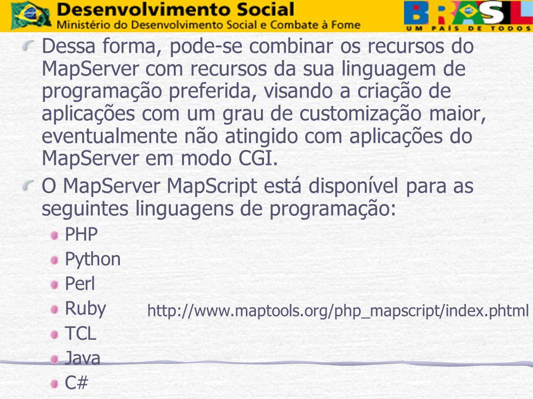 Dessa forma, pode-se combinar os recursos do MapServer com recursos da sua linguagem de programação preferida, visando a criação de aplicações com um
