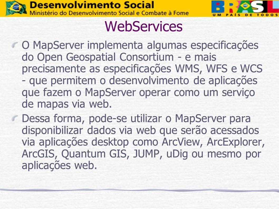 WebServices O MapServer implementa algumas especificações do Open Geospatial Consortium - e mais precisamente as especificações WMS, WFS e WCS - que p