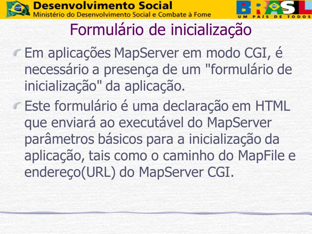 Formulário de inicialização Em aplicações MapServer em modo CGI, é necessário a presença de um