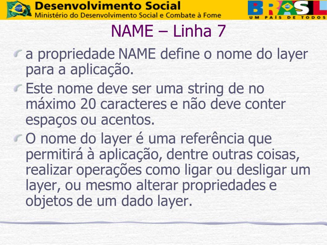 NAME – Linha 7 a propriedade NAME define o nome do layer para a aplicação. Este nome deve ser uma string de no máximo 20 caracteres e não deve conter