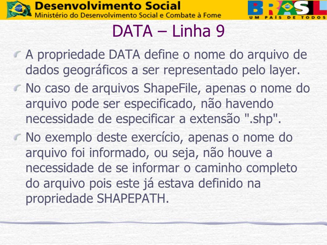 DATA – Linha 9 A propriedade DATA define o nome do arquivo de dados geográficos a ser representado pelo layer. No caso de arquivos ShapeFile, apenas o
