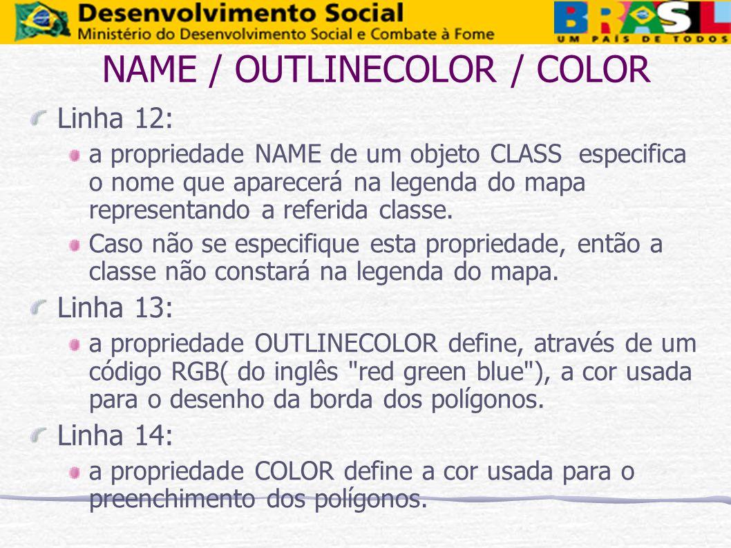 NAME / OUTLINECOLOR / COLOR Linha 12: a propriedade NAME de um objeto CLASS especifica o nome que aparecerá na legenda do mapa representando a referid