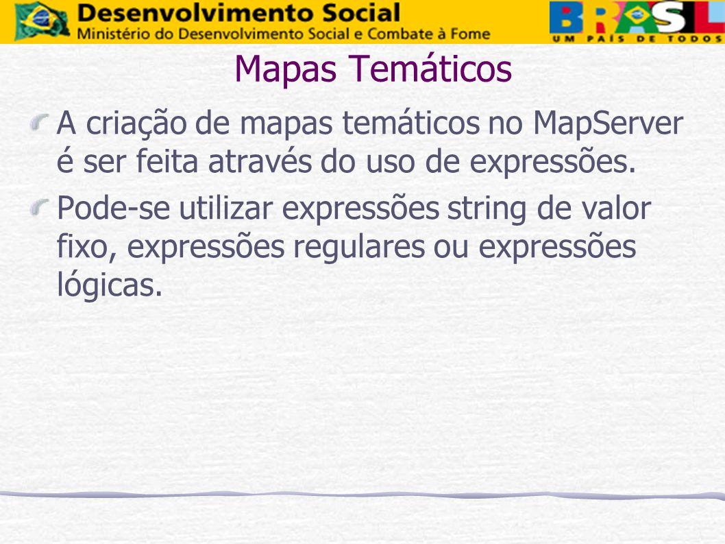 Mapas Temáticos A criação de mapas temáticos no MapServer é ser feita através do uso de expressões. Pode-se utilizar expressões string de valor fixo,