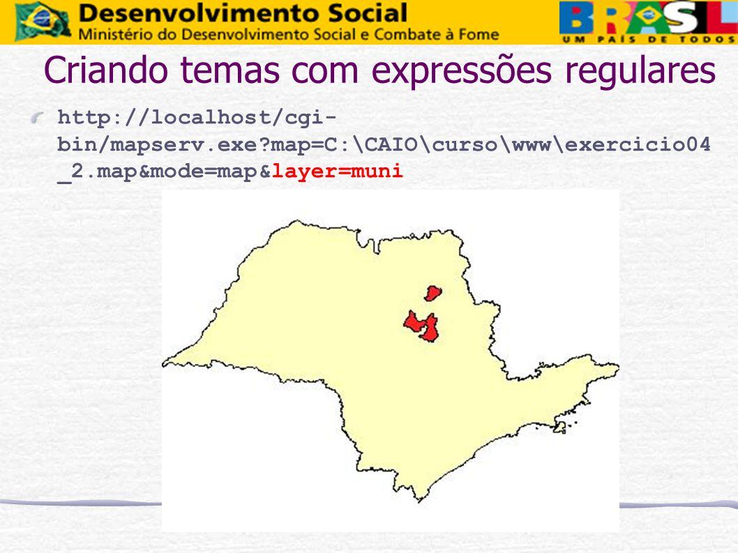 Criando temas com expressões regulares http://localhost/cgi- bin/mapserv.exe?map=C:\CAIO\curso\www\exercicio04 _2.map&mode=map&layer=muni