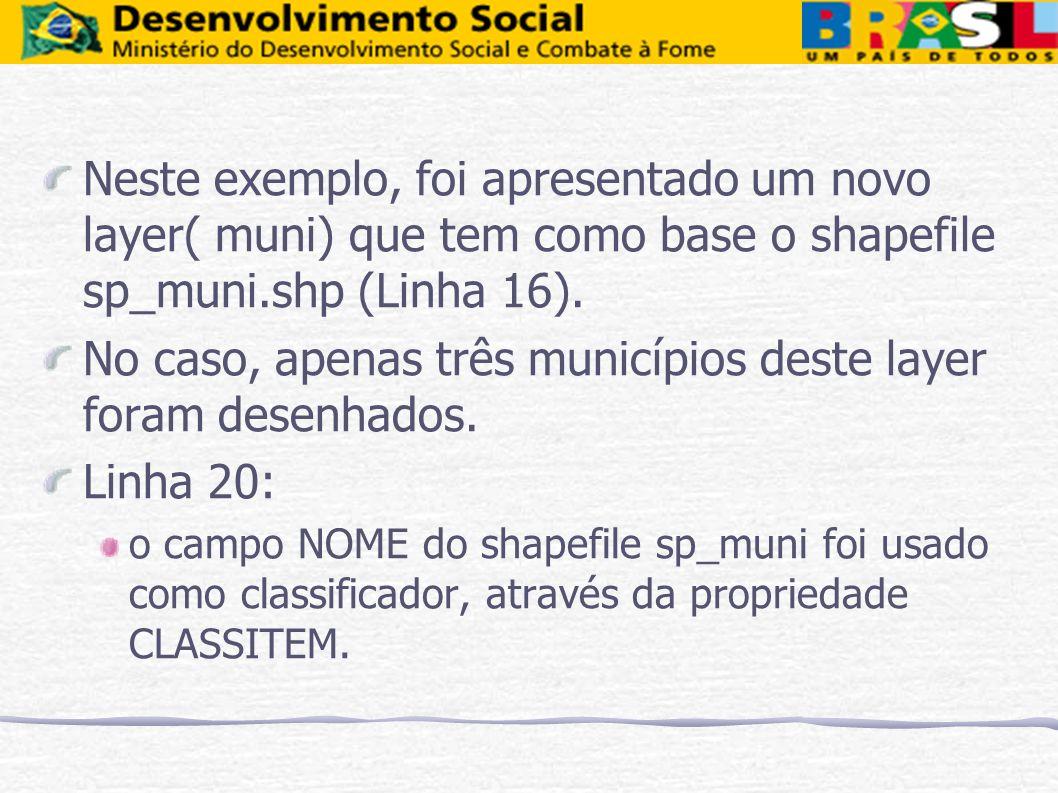 Neste exemplo, foi apresentado um novo layer( muni) que tem como base o shapefile sp_muni.shp (Linha 16). No caso, apenas três municípios deste layer