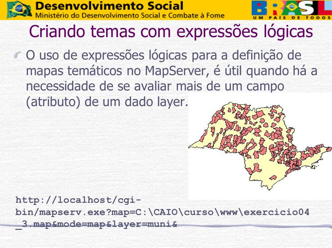 Criando temas com expressões lógicas O uso de expressões lógicas para a definição de mapas temáticos no MapServer, é útil quando há a necessidade de s