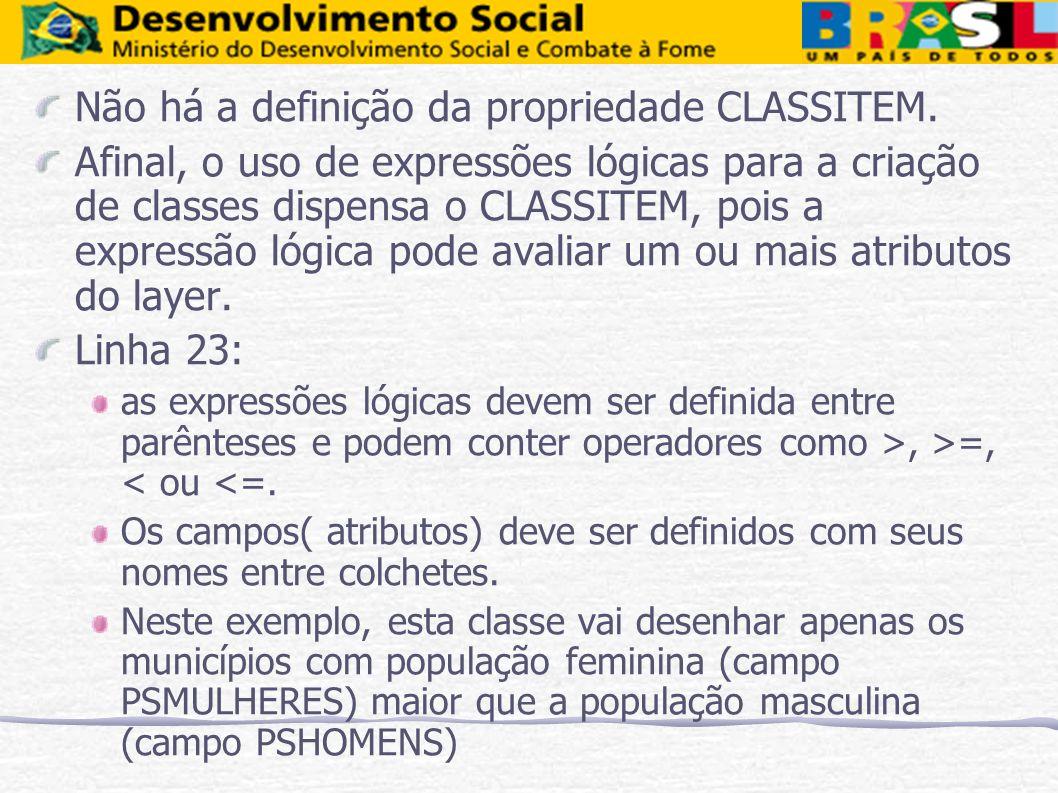 Não há a definição da propriedade CLASSITEM. Afinal, o uso de expressões lógicas para a criação de classes dispensa o CLASSITEM, pois a expressão lógi