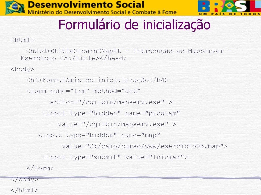 Formulário de inicialização Learn2MapIt - Introdução ao MapServer - Exercício 05 Formulário de inicialização <form name=