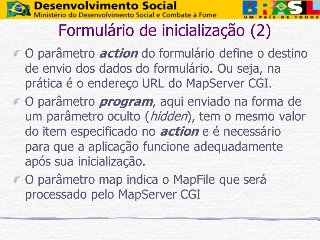 Formulário de inicialização (2) O parâmetro action do formulário define o destino de envio dos dados do formulário. Ou seja, na prática é o endereço U