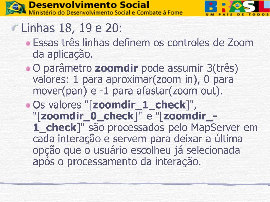 Linhas 18, 19 e 20: Essas três linhas definem os controles de Zoom da aplicação. O parâmetro zoomdir pode assumir 3(três) valores: 1 para aproximar(zo